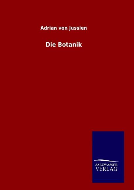 Die Botanik  Adrian von Jussien  Buch  HC gerader Rücken kaschiert  Deutsch  2016 - Jussien, Adrian von