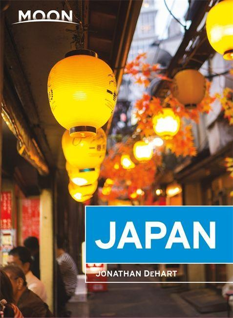 Moon Japan (First Edition)  Plan Your Trip, Avoid the Crowds, and Experience the Real Japan  Jonathan DeHart  Taschenbuch  Englisch  2020 - DeHart, Jonathan