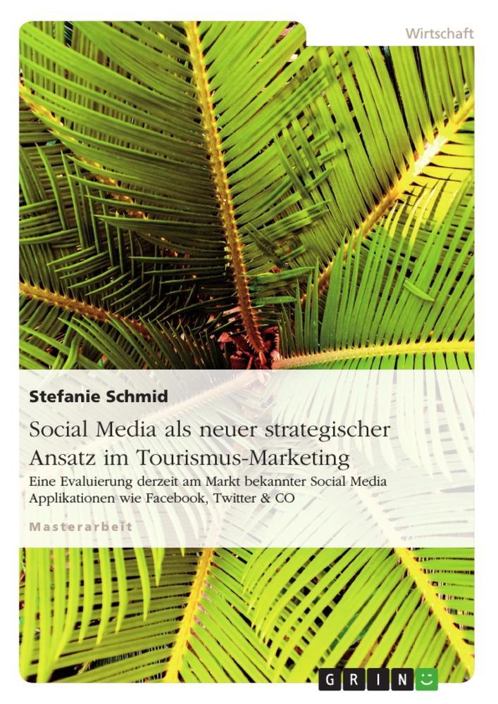 Social Media als neuer strategischer Ansatz im Tourismus-Marketing  Eine Evaluierung derzeit am Markt bekannter Social Media Applikationen wie Facebook, Twitter & CO  Stefanie Schmid  Taschenbuch - Schmid, Stefanie