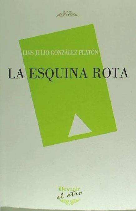 La esquina rota  Luis Julio González Platón  Taschenbuch  Spanisch  2013 - González Platón, Luis Julio
