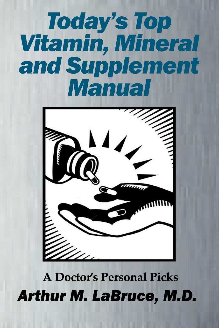 Today's Top Vitamin, Mineral and Supplement Manual  A Doctor's Personal Picks  Arthur Labruce  Taschenbuch  Paperback  Englisch  2011 - Labruce, Arthur