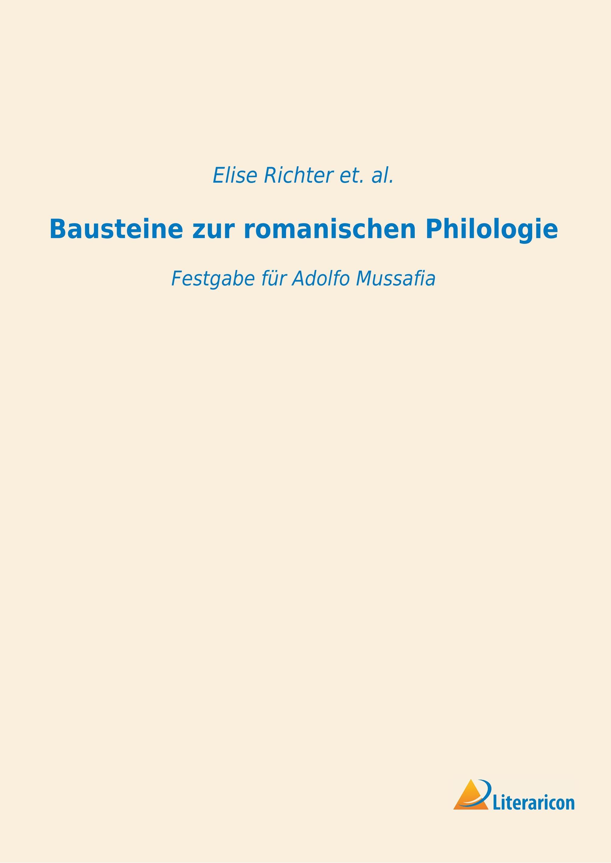 Bausteine zur romanischen Philologie  Festgabe für Adolfo Mussafia  Elise Richter et. al.  Taschenbuch  Deutsch  2018 - Richter et. al., Elise