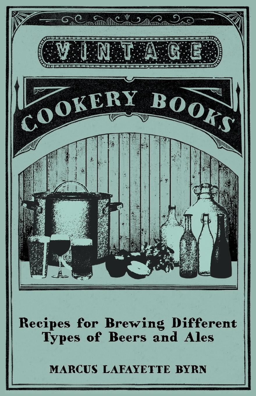 Recipes for Brewing Different Types of Beers and Ales  Marcus Lafayette Byrn  Taschenbuch  Englisch  2011 - Byrn, Marcus Lafayette