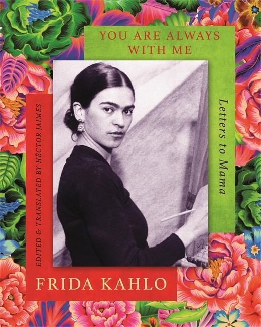 You are Always With Me  Letters to Mama  Frida Kahlo  Buch  Englisch  2018 - Kahlo, Frida