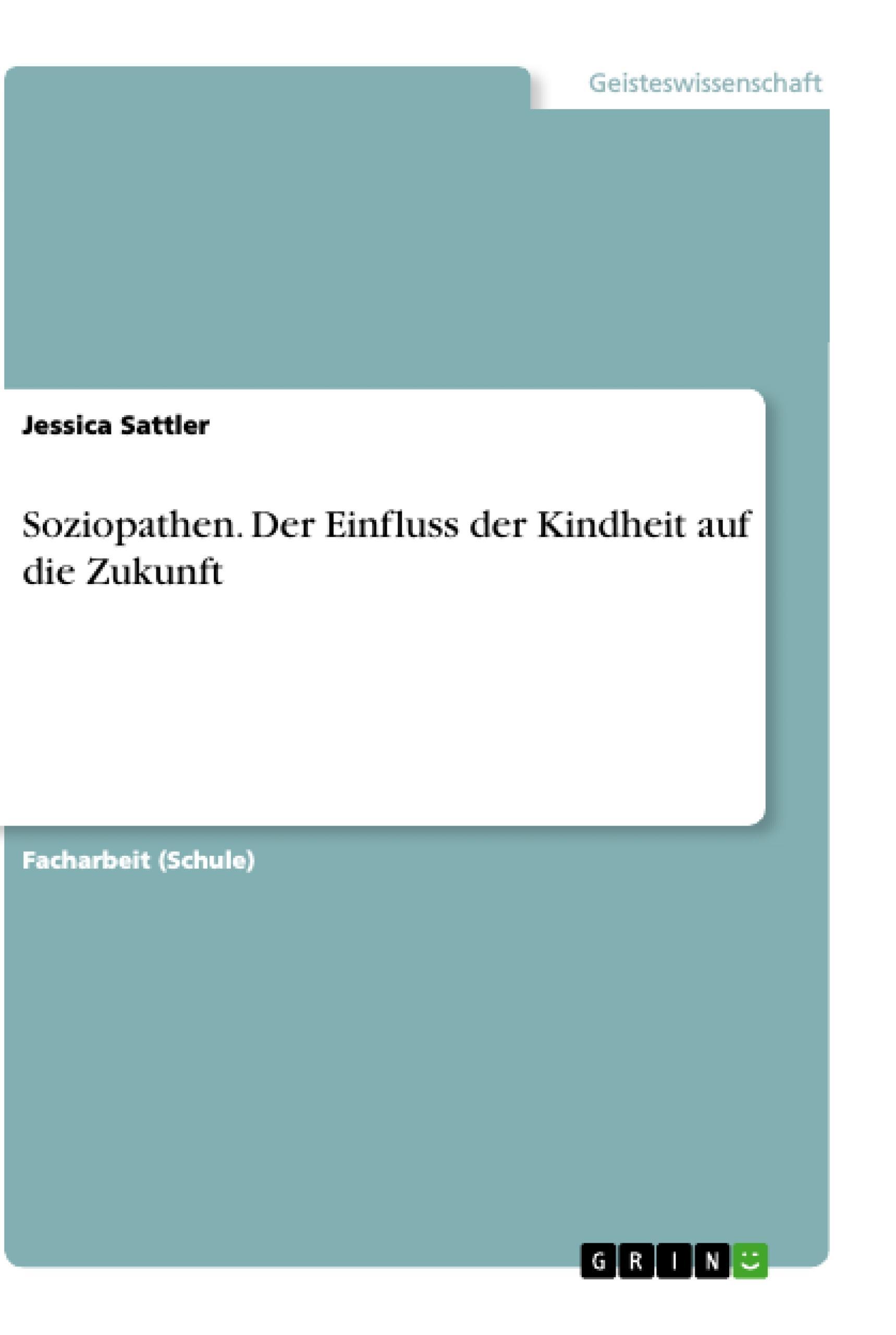 Soziopathen. Der Einfluss der Kindheit auf die Zukunft  Jessica Sattler  Taschenbuch  Paperback  Deutsch  2019 - Sattler, Jessica